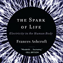 The Spark of Life: Electricity in the Human Body Audiobook by Frances Ashcroft Narrated by Jenna Berk