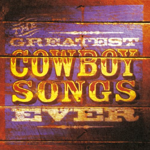 Vol. 1: The Greatest Cowboy Songs Ever