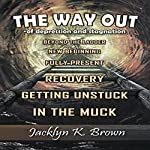 The Way Out of Depression and Stagnation | Jacklyn K. Brown