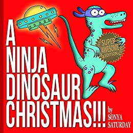A Ninja Dinosaur Christmas!!!: Super Awesome Edition by [Saturday, Sonya]