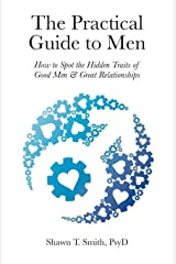The Practical Guide to Men: How to Spot the Hidden Traits of Good Men and Great Relationships Paperback