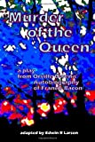 Murder of the Queen - the Play, Edwin Larson, 1481178393