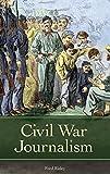 Civil War Journalism (Reflections on the Civil War Era)