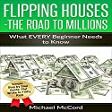 Flipping Houses: Comprehensive Beginner's Guide for Newbies Audiobook by Michael McCord Narrated by Rick McVey