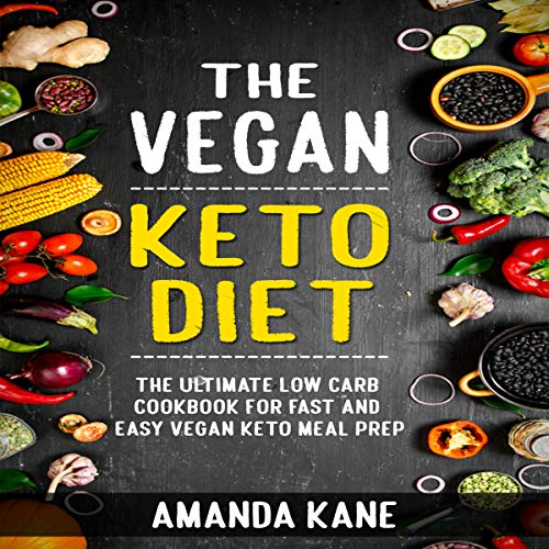 The Vegan Keto Diet: The Ultimate Low Carb Cookbook for Fast and Easy Vegan Keto Meal Prep by Amanda Kane