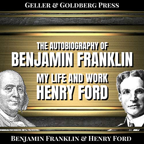 The Autobiography of Benjamin Franklin & Henry Ford (My Life and Work) (Annotated)