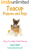 Teacup Puppies and Dogs: Feeding, Care, Safety, Health & Grooming