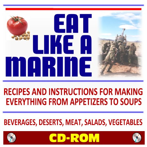 Eat Like a Marine: Official U.S. Marine Corps Recipes and Instructions for Making Everything from Appetizers to Soups! Beverages, Deserts, Meat, Salads, Vegetables (CD-ROM) - Progressive Appetizer