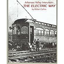 Arkansas Valley Interurban: The Electric Way