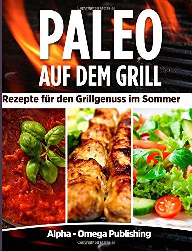 Paleo auf dem Grill Rezepte für den Grillgenuss im Sommer
