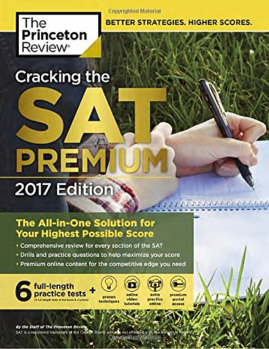 Cracking the SAT Premium Edition with 6 Practice Tests, 2017: The All-in-One Solution for Your Highest Possible Score (College Test Preparation) cover