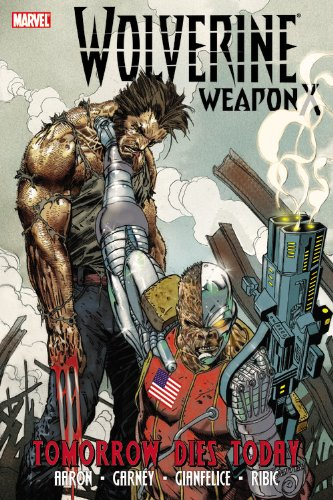 Wolverine: Weapon X, Vol. 3: Tomorrow Dies Today (Wolverine X)