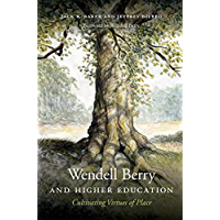 Wendell Berry and Higher Education: Cultivating Virtues of Place (Culture of the Land)