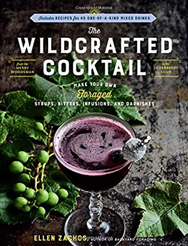 The Wildcrafted Cocktail: Make Your Own Foraged Syrups, Bitters, Infusions, and Garnishes; Includes Recipes for 45 One-of-a-Kind Mixed - Creek Cocktail