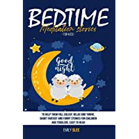 BEDTIME MEDITATION STORIES FOR KIDS: To Help Them Fall Asleep, Relax and Thrive....