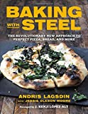 img - for Baking with Steel: The Revolutionary New Approach to Perfect Pizza, Bread, and More book / textbook / text book