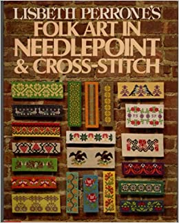 Lisbeth Perrones Folk Art in Needlepoint /& Cross-stitch