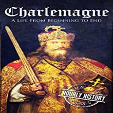 Charlemagne: A Life from Beginning to End Audiobook by Hourly History Narrated by Nate Sjol