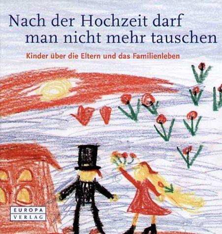 Nach der Hochzeit kann man nicht mehr tauschen. Kinder über die Eltern und das Familienleben Gebundenes Buch Europa Hamburg 3203851032 MAK_new_usd__9783203851037