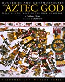 Mockeries and Metamorphoses of an Aztec God: Tezcatlipoca, `Lord of the Smoking Mirror' (Mesoamerican Worlds Series)
