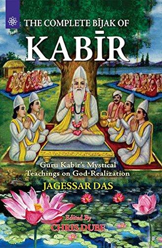 The Complete Bijak of Kabir: Guru Kabir's Mystical Teachings on God-Realization