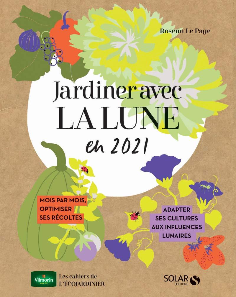 Calendrier Lunaire 2021 Jardinage Jardiner avec la lune pour une verte année 2021 (French Edition
