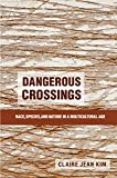 Dangerous Crossings : Race, Species, and Nature in a Multicultural Age, Kim, Claire Jean, 110762293X