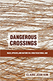 Dangerous Crossings: Race, Species, and Nature in a Multicultural Age