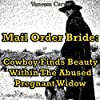 Mail Order Bride: Cowboy Finds Beauty within the Abused Pregnant Widow