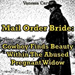 Mail Order Bride: Cowboy Finds Beauty within the Abused Pregnant Widow | Vanessa Carvo