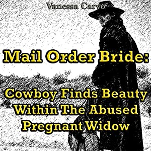 Mail Order Bride: Cowboy Finds Beauty within the Abused Pregnant Widow Audiobook