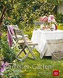 Genießer-Gärten: Kreative Gärtner und ihre Lieblingsrezepte