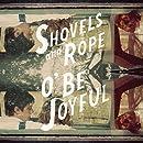 Shovels Amp Rope O Be Joyful Amazon Com Music