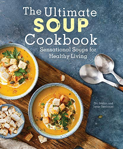 The Ultimate Soup Cookbook: Sensational Soups for Healthy Living by Dru Melton, Jamie Taerbaum