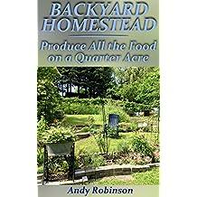 Backyard Homestead: Produce All the Food on a Quarter Acre: (Backyard Homesteading, Homesteading 101)