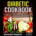 Diabetic Cookbook: Delicious Diabetic Recipes to Lower Blood Sugar and Reverse Diabetes | Amanda Hopkins