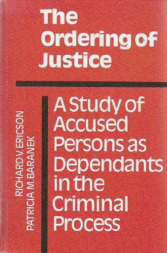The Ordering of Justice: A Study of Accused Persons As Dependants in the Criminal Process (Canadian Studies in Criminolo