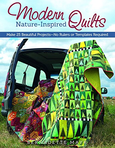 Modern Nature-Inspired Quilts: Make 25 Beautiful Projects - No Rulers or Templates - Quilt Natures Patchwork
