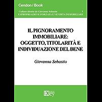 Il pignoramento immobiliare (ESPROPRIAZIONE FORZATA E VENDITA IMMOBILIARE Vol. 1)