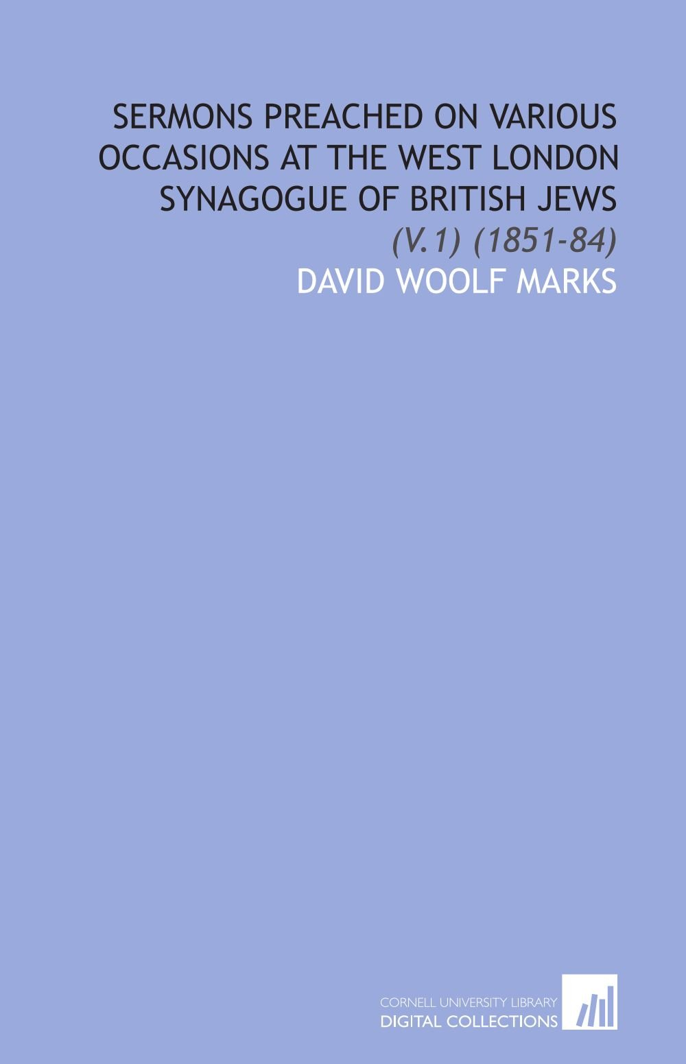 Read Online Sermons Preached on Various Occasions at the West London Synagogue of British Jews: (V.1) (1851-84) PDF