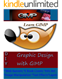 Learn Gimp:Easy Gimp Tutorials: Web Banners, E book Covers, Info Art, Image Manipulation, Text Effects, Layers