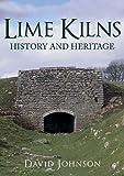 Lime Kilns: History and Heritage (History & Heritage)