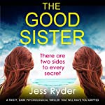 The Good Sister: A Twisty, Dark Psychological Thriller That Will Have You Gripped | Jess Ryder