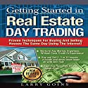 Getting Started in Real Estate Day Trading: Proven Techniques for Buying and Selling Houses the Same Day Using the Internet! Audiobook by Larry Goins Narrated by Larry Goins