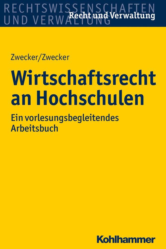 Wirtschaftsrecht an Hochschulen: Ein vorlesungsbegleitendes Arbeitsbuch (Recht und Verwaltung) Taschenbuch – 30. September 2017 Kai-Thorsten Zwecker Kathrin Zwecker Kohlhammer W. GmbH