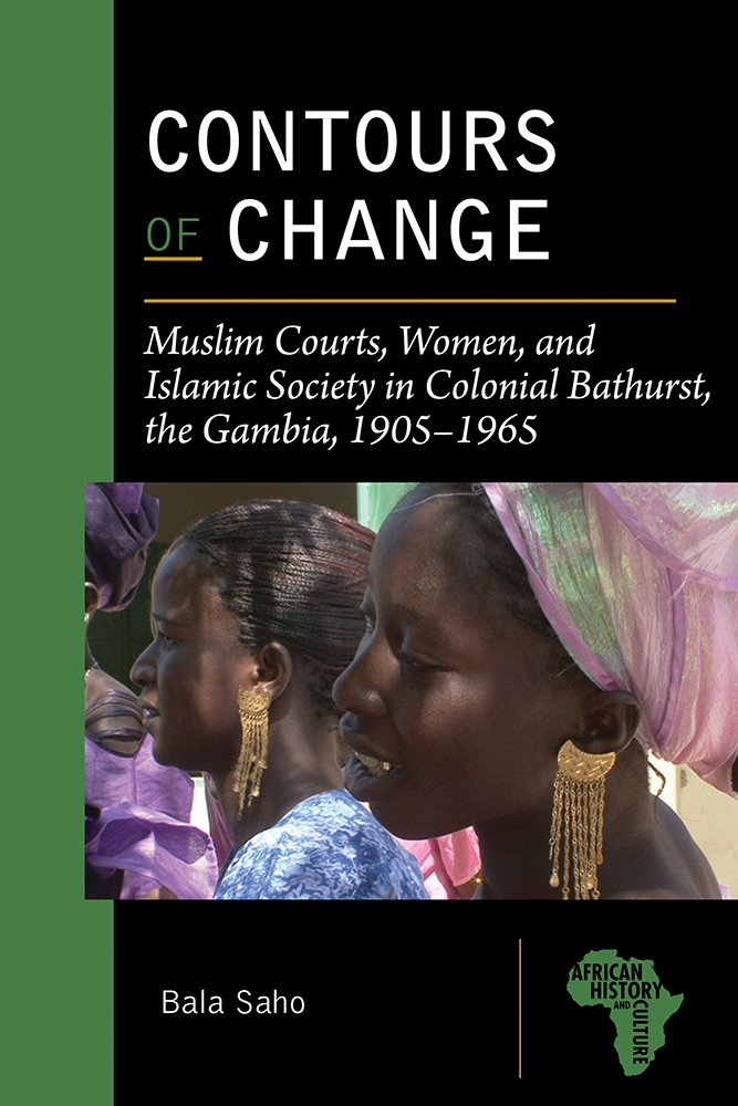 Download Contours of Change: Muslim Courts, Women, and Islamic Society in Colonial Bathurst, the Gambia, 1905-1965 (African History and Culture) pdf