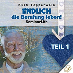 Endlich die Berufung leben!: Teil 1 (Seminar Life) Hörbuch