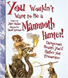 You Wouldn't Want to Be a Mammoth Hunter: Dangerous Beasts You'd Rather Not Encounter
