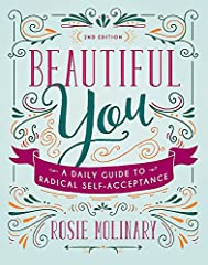 Every day, American women and girls are besieged by images and messages that suggest their beauty is inadequate—inflicting immeasurable harm upon their confidence and sense of wellbeing. In Beautiful You, author Rosie Molinary—in no uncertain term...