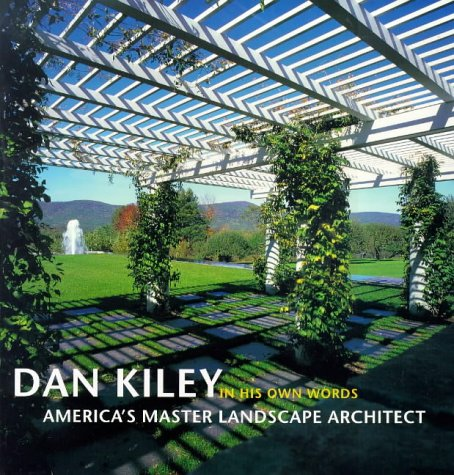 Dan Kiley In His Own Words: Americas Master Landscape Architect ...